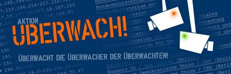 Aktion Überwach! Überwacht die Überwacher der Überwachten!